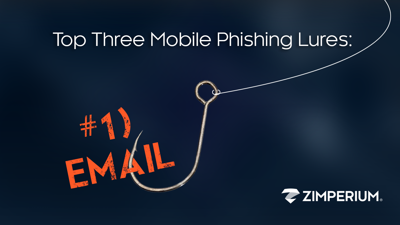 Top Three Mobile Phishing Lures: #1) Email