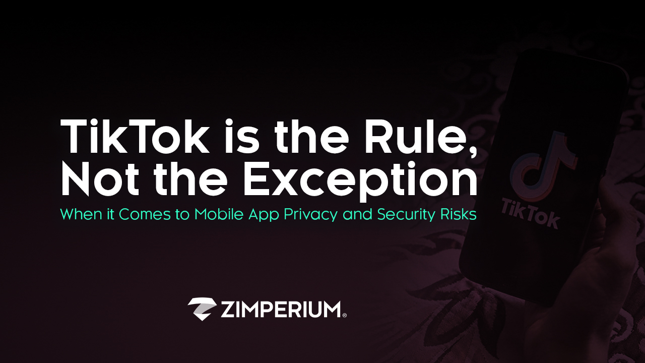 TikTok is the Rule, Not the Exception, When it Comes to Mobile App Privacy and Security Risks