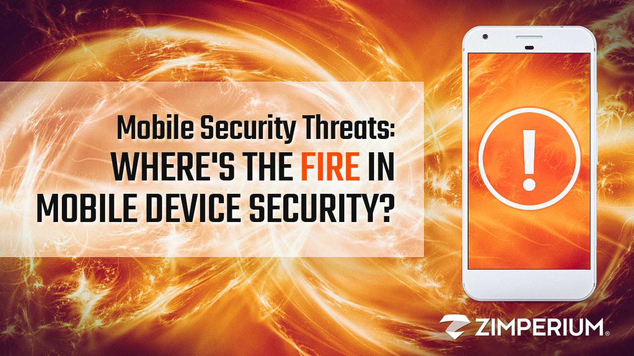 Mobile Security Threats | Where's the Fire in Mobile Device Security?