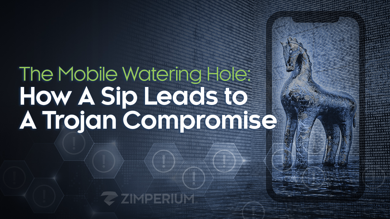 The Mobile Watering Hole: How A Sip Leads to A Trojan Compromise
