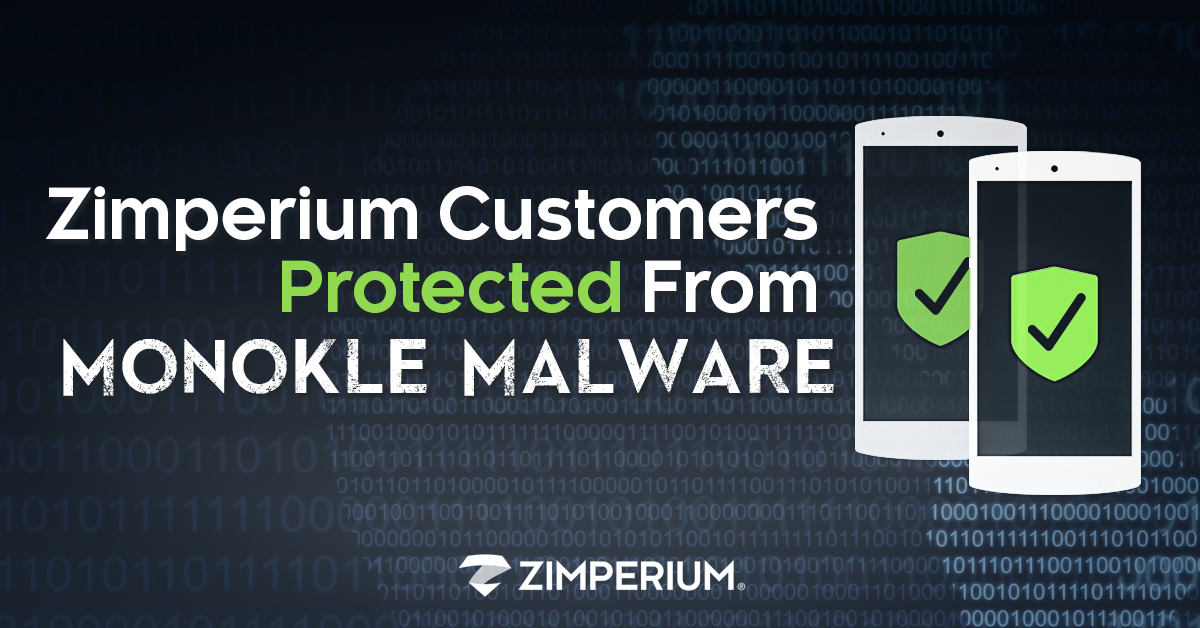 Zimperium Customers Protected From Monokle Malware