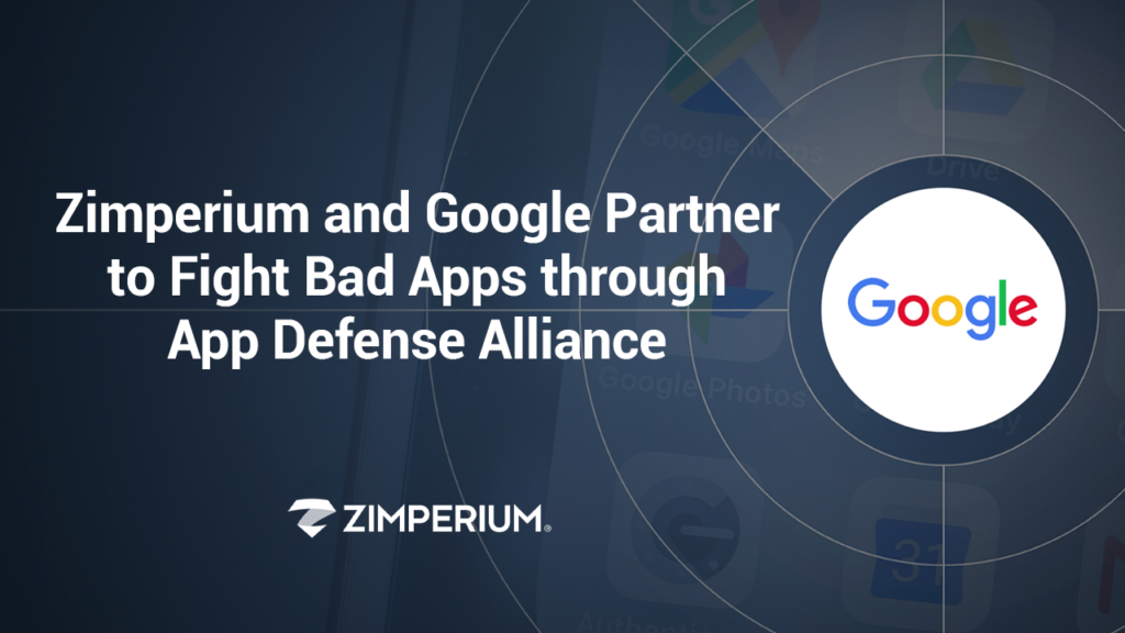 Zimperium and Google Partner to Fight Bad Apps through App Defense Alliance