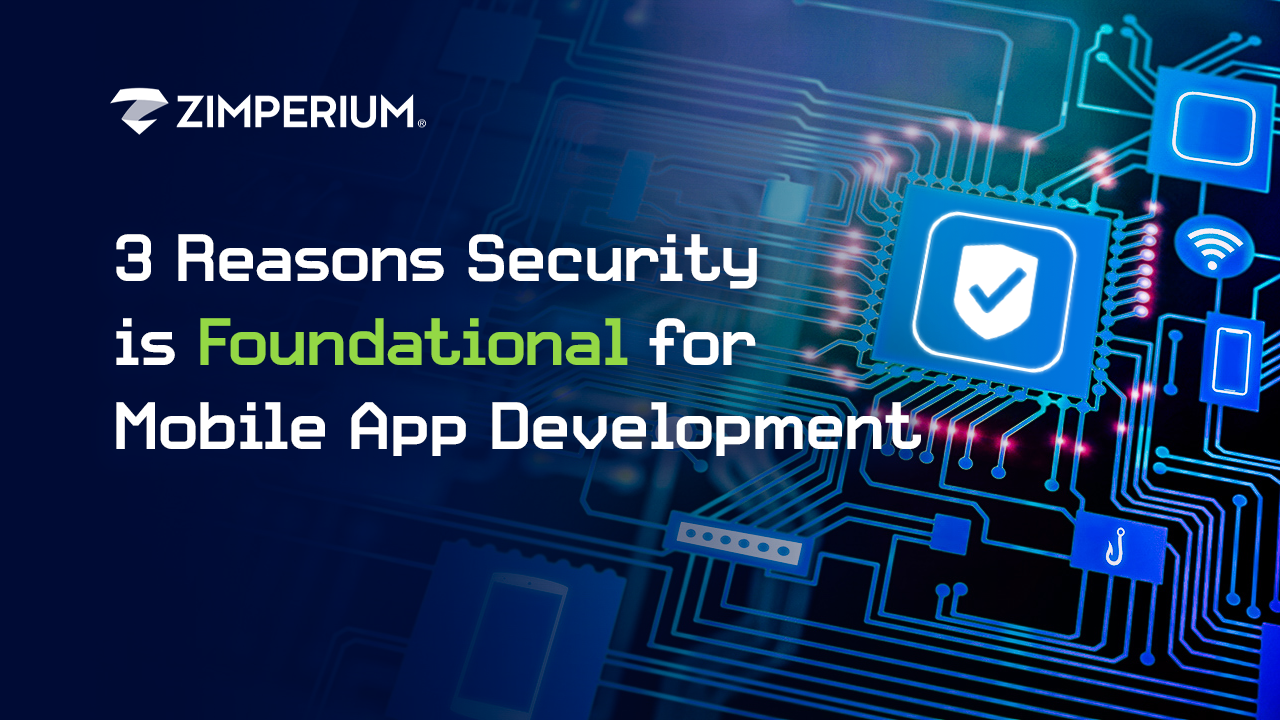 3 Reasons Security is Foundational for Mobile App Development