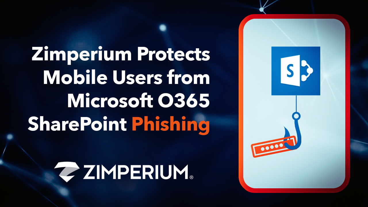 Zimperium Protects Mobile Users from Microsoft O365 SharePoint Phishing Attack